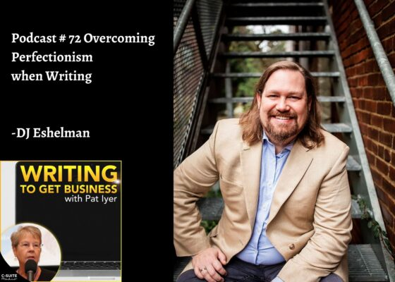 72 Overcoming Perfectionism when Writing-DJ Eshelman-Writing to Get Business Podcast