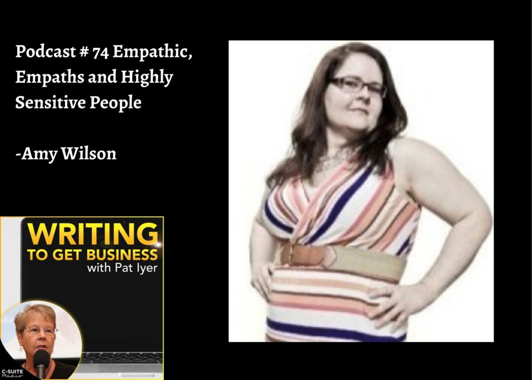 74 Empathic, Empaths and Highly Sensitive People-Amy Wilson-Writing to Get Business Podcast