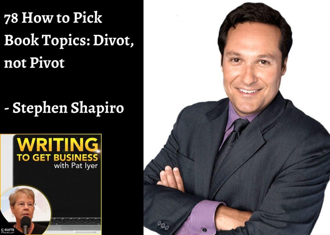 78 How to Pick Book Topics: Divot, not Pivot – Stephen Shapiro